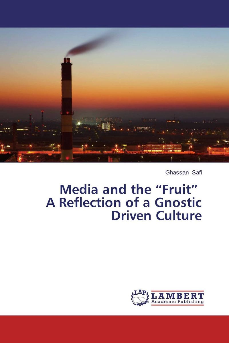"""Media and the """"Fruit"""" A Reflection of a Gnostic Driven Culture driven to distraction"""