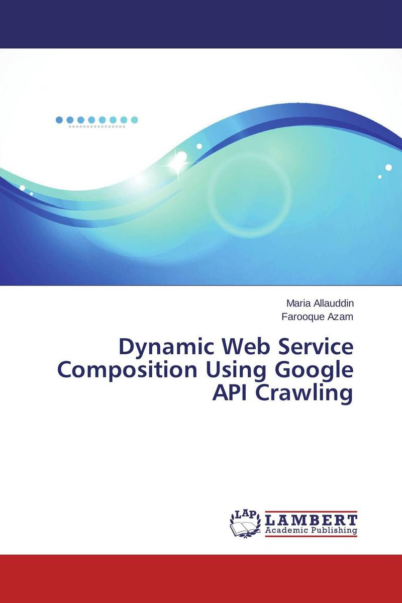 Dynamic Web Service Composition Using Google API Crawling dynamic web service composition using google api crawling