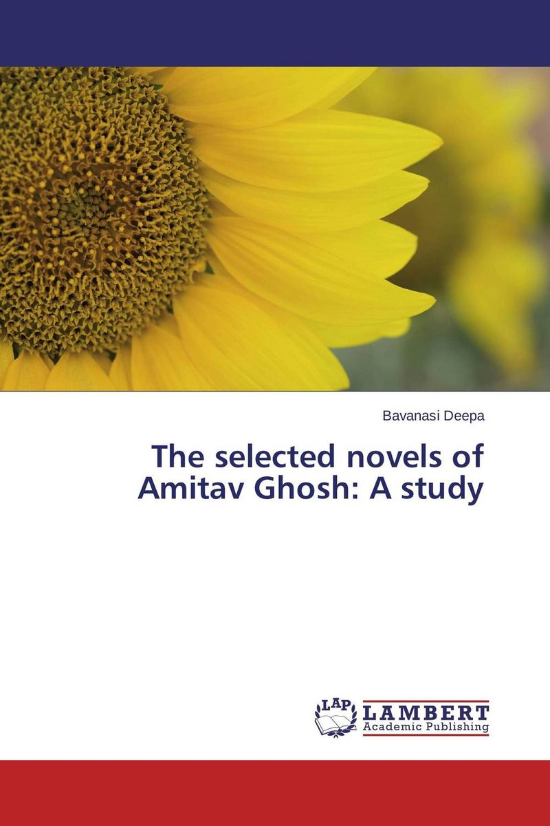 The selected novels of Amitav Ghosh: A study selected novels of george eliot
