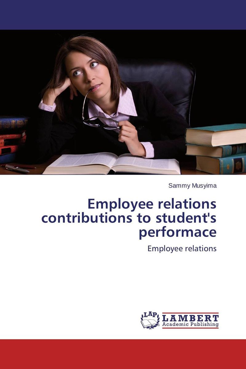 Employee relations contributions to student's performace employee performance as influenced by tve administrator s leadership