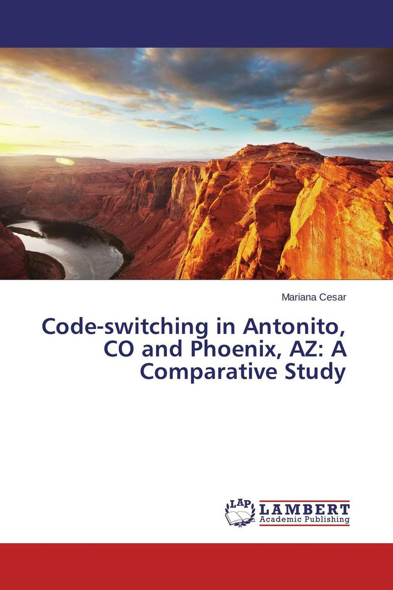 Code-switching in Antonito, CO and Phoenix, AZ: A Comparative Study linguistic minorities a comparative analysis