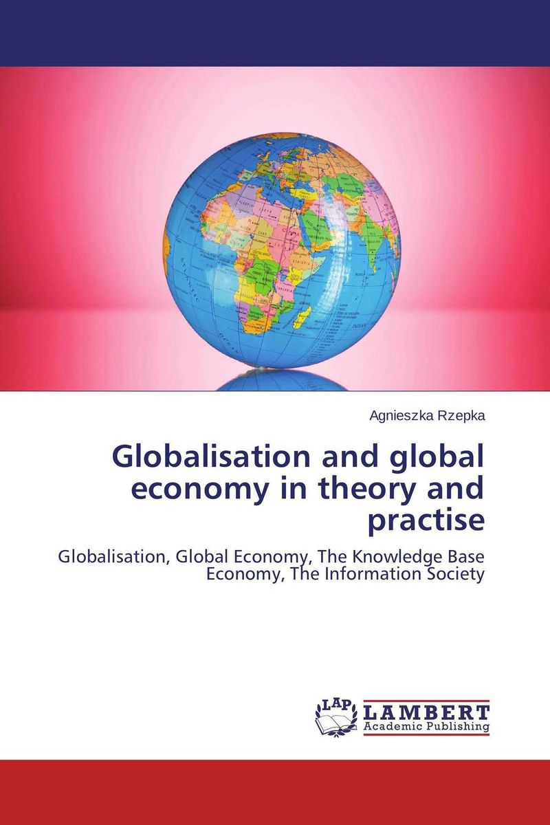 Globalisation and global economy in theory and practise see yan lin the global economy in turbulent times