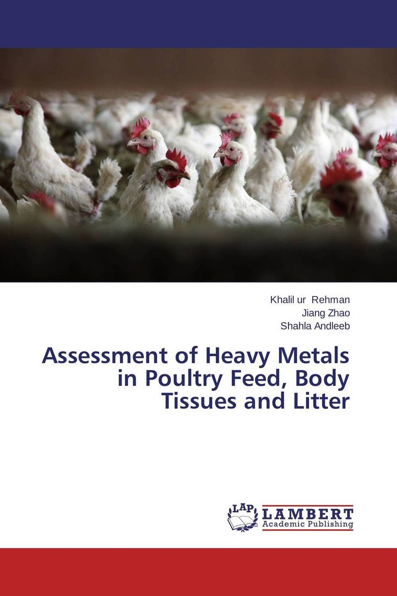 Assessment of Heavy Metals in Poultry Feed, Body Tissues and Litter estimating the quantity and quality of poultry litter in tamilnadu