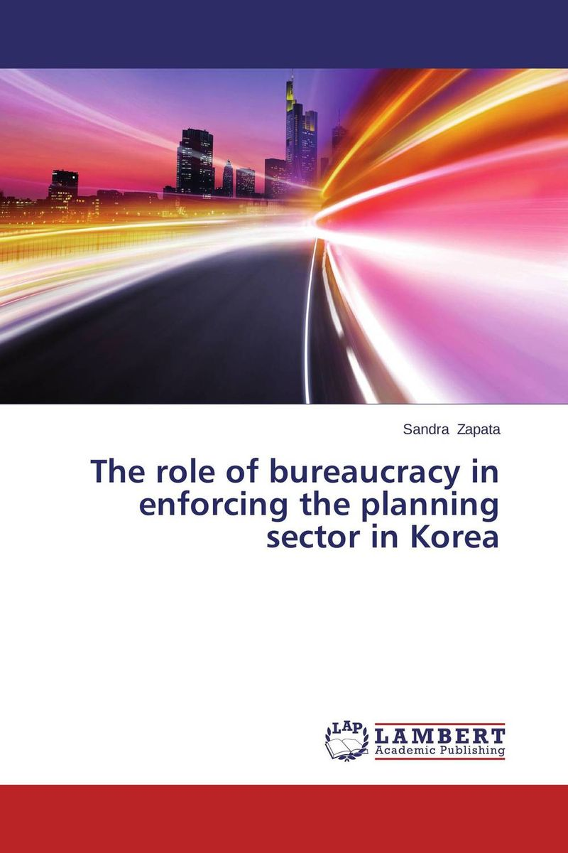 The role of bureaucracy in enforcing the planning sector in Korea enforcing order