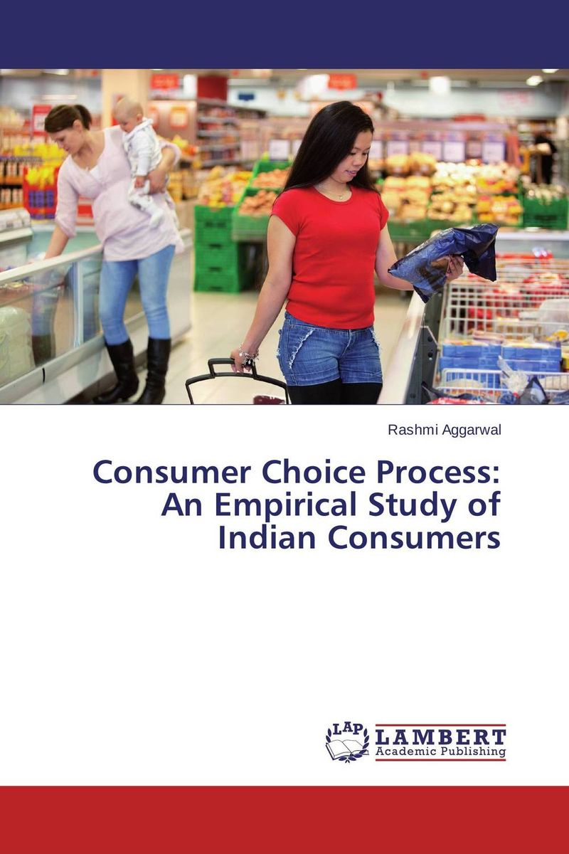 Consumer Choice Process: An Empirical Study of Indian Consumers ripudaman singh gurkamal singh and amandeep kaur brea indian consumer behaviour
