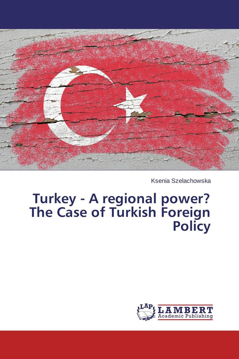 Turkey - A regional power? The Case of Turkish Foreign Policy heroin organized crime and the making of modern turkey
