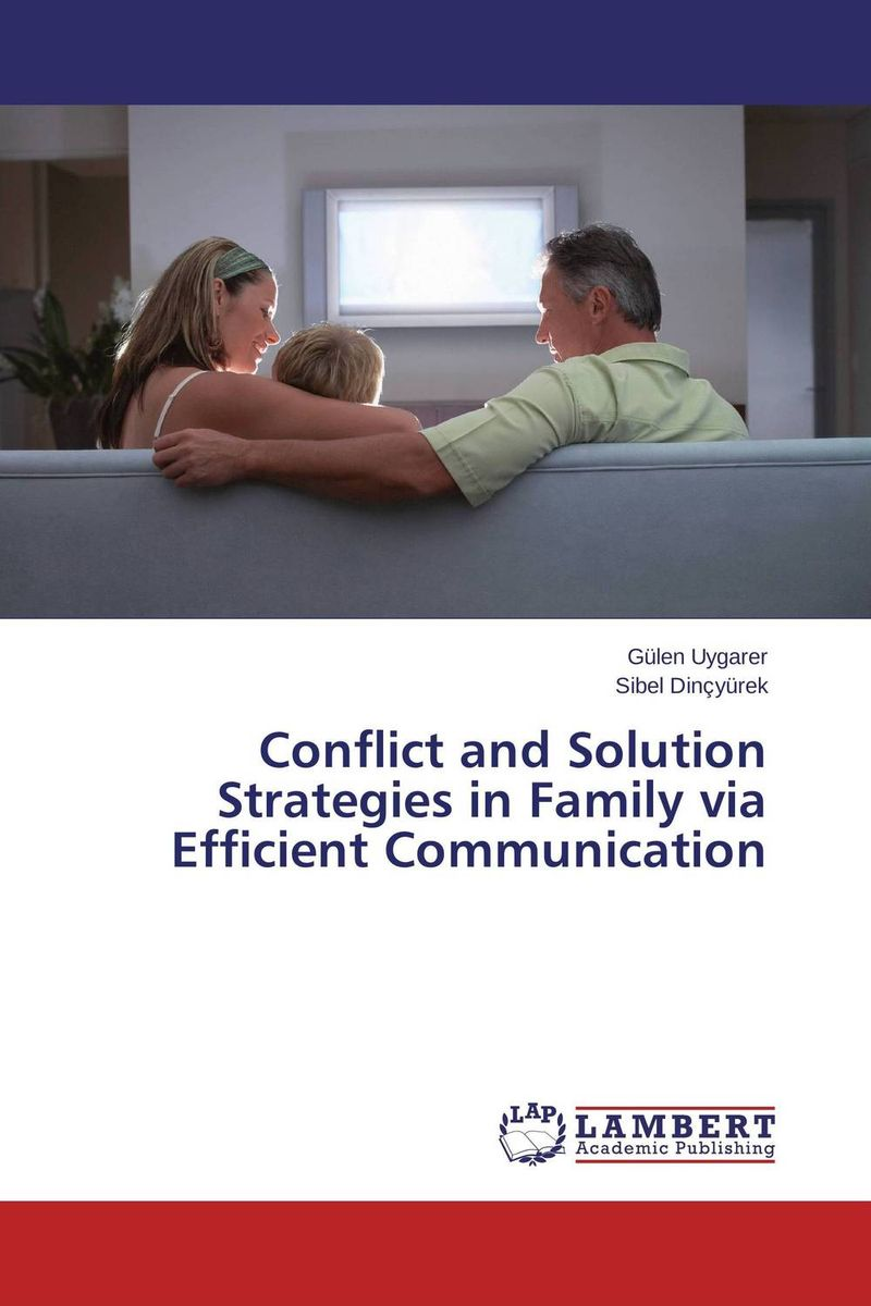 Conflict and Solution Strategies in Family via Efficient Communication family friendly policies and work family conflict
