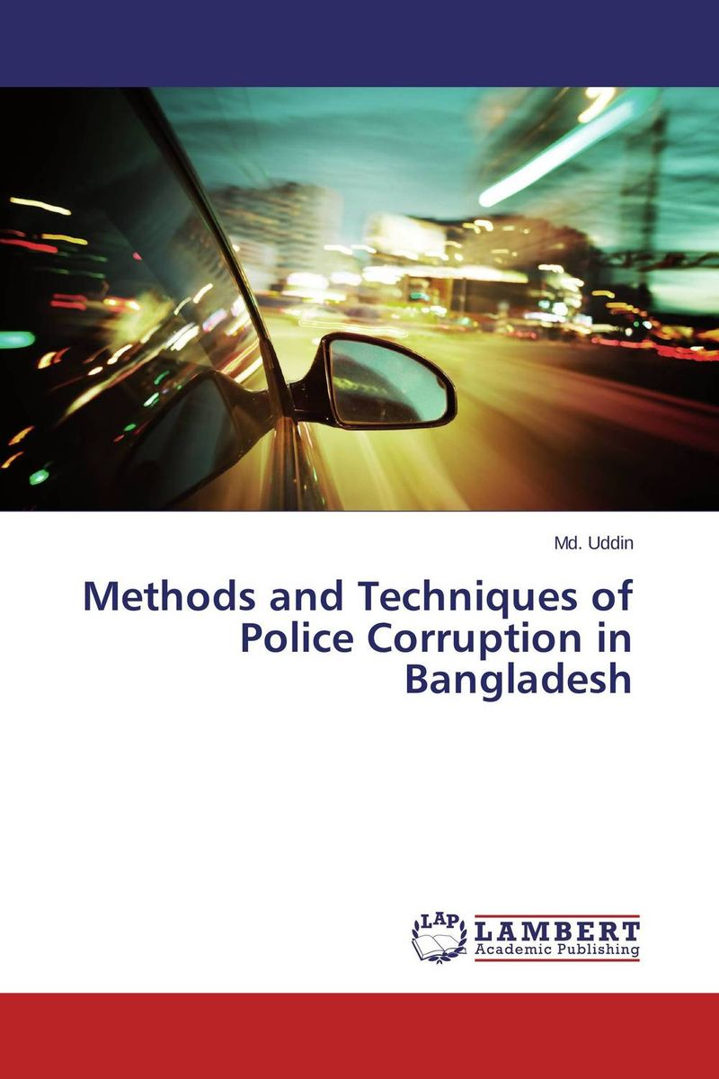 Methods and Techniques of Police Corruption in Bangladesh administrative corruption in bangladesh a behavioural study