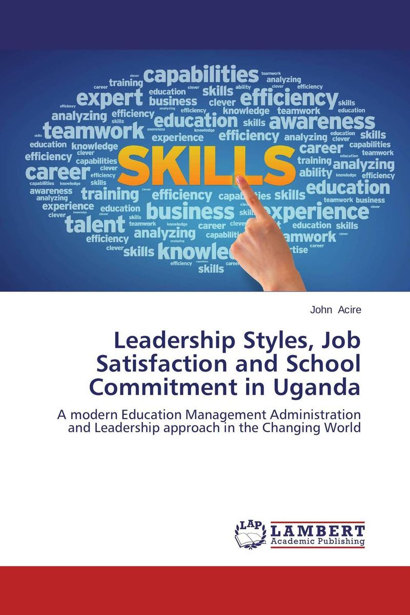 Leadership Styles, Job Satisfaction and School Commitment in Uganda job satisfaction on organisational commitment among academics