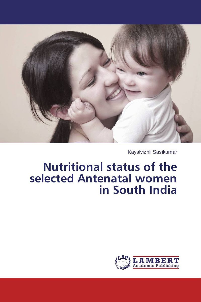 Nutritional status of the selected Antenatal women in South India
