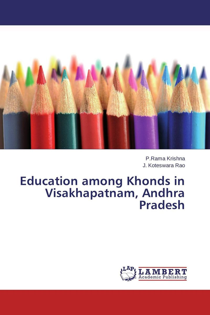 Education among Khonds in Visakhapatnam, Andhra Pradesh human development and social exclusion among primitive tribes in india