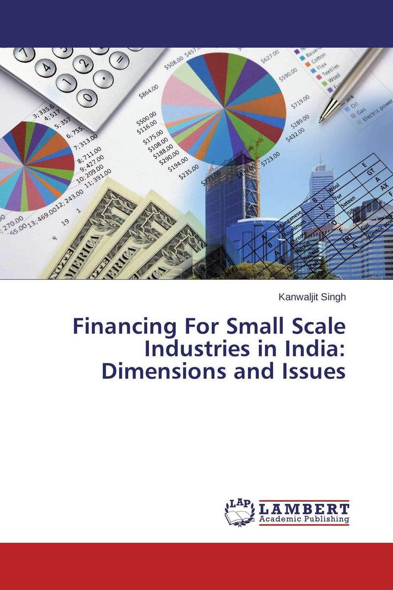 Financing For Small Scale Industries in India:  Dimensions and Issues jaynal ud din ahmed and mohd abdul rashid institutional finance for micro and small entreprises in india