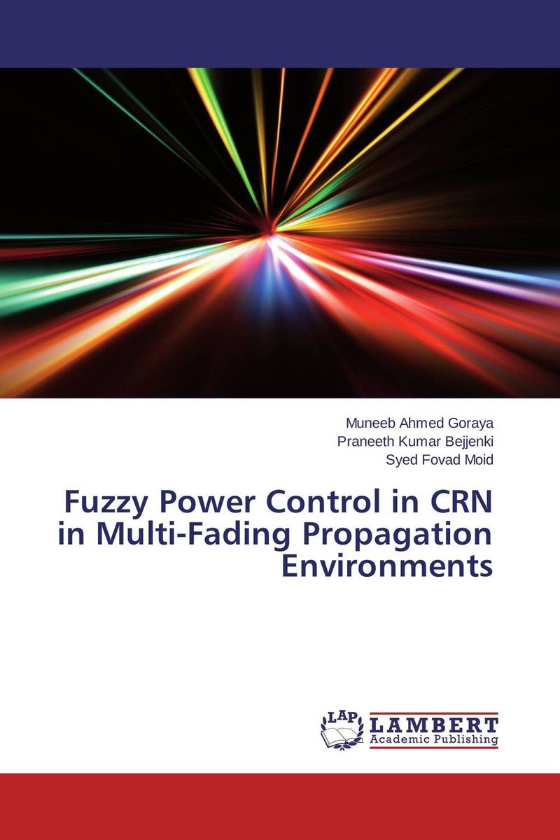 Fuzzy Power Control in CRN in Multi-Fading Propagation Environments n j patil r h chile and l m waghmare design of adaptive fuzzy controllers