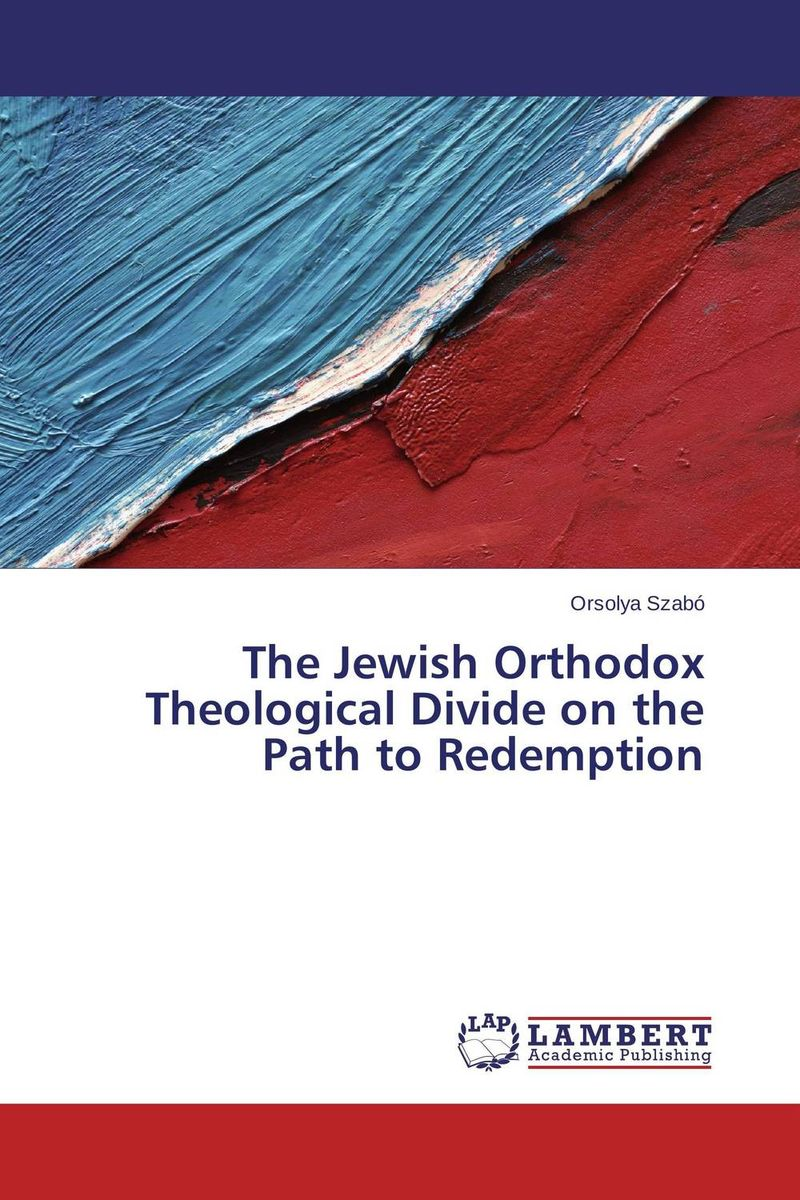 The Jewish Orthodox Theological Divide on the Path to Redemption a history of the jewish people paper