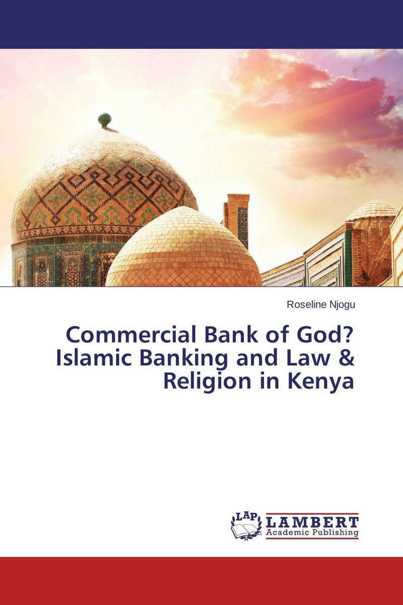 Commercial Bank of God? Islamic Banking and Law & Religion in Kenya отсутствует banking law and practice