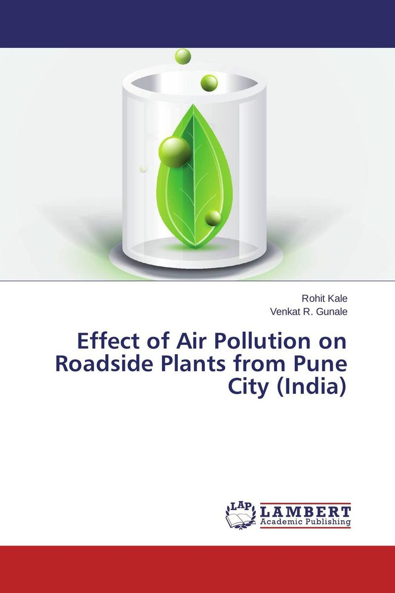 Effect of Air Pollution on Roadside Plants from Pune City (India) effect of air pollutants on some common plants