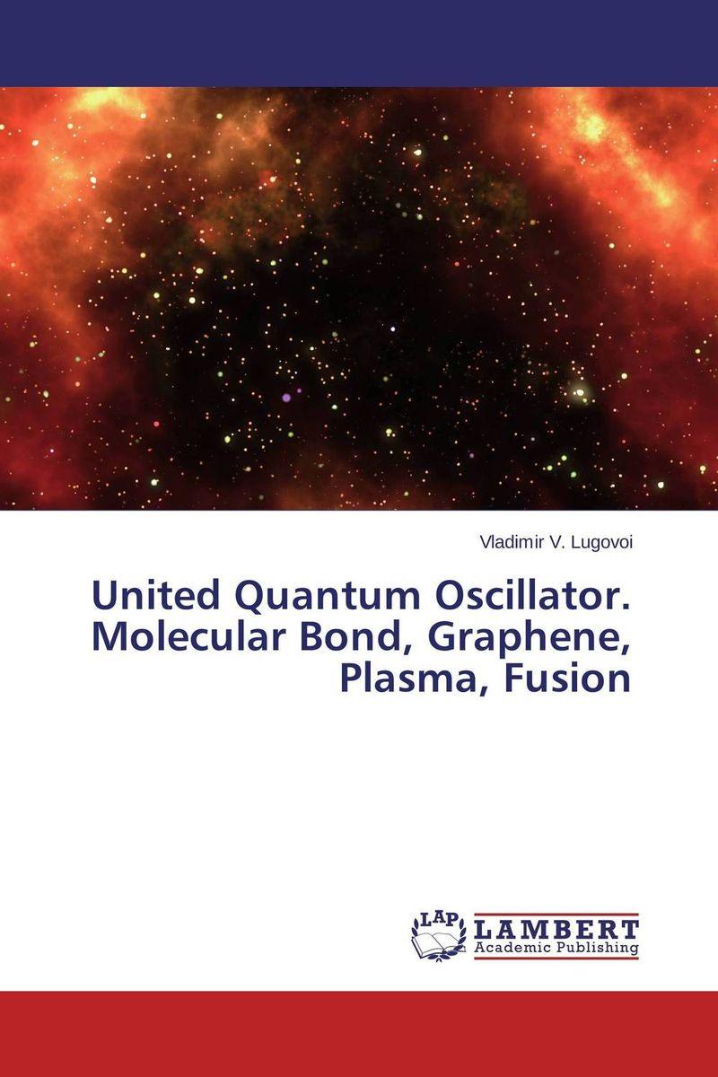 United Quantum Oscillator. Molecular Bond, Graphene, Plasma, Fusion elementary methods of molecular quantum mechanics