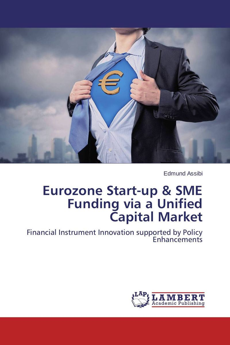 Eurozone Start-up & SME Funding via a Unified Capital Market jon gregory the xva challenge counterparty credit risk funding collateral and capital