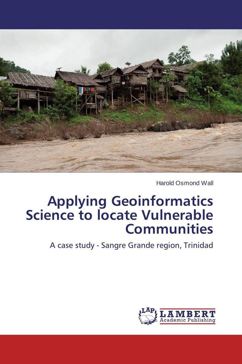 Applying Geoinformatics Science to locate Vulnerable Communities why nations fail the origins of power prosperity and poverty