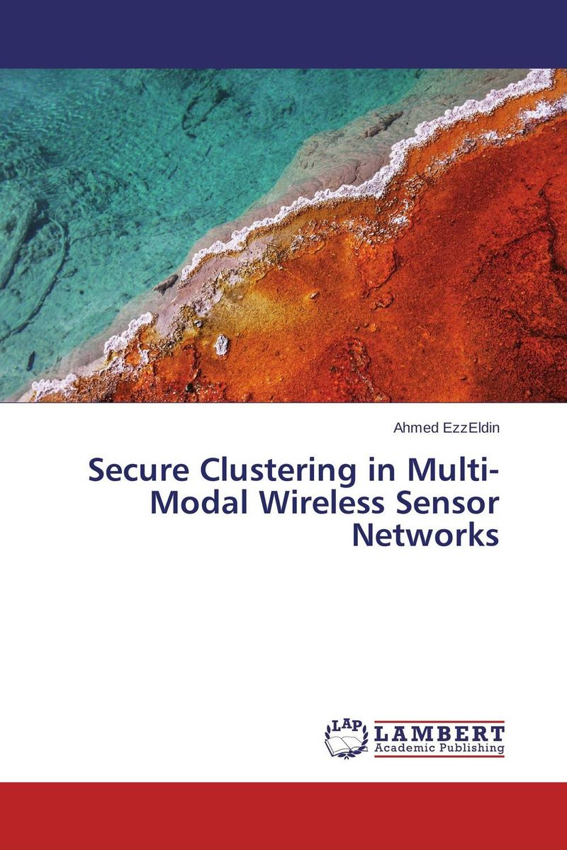 Secure Clustering in Multi-Modal Wireless Sensor Networks intrusion detection system architecture in wireless sensor network