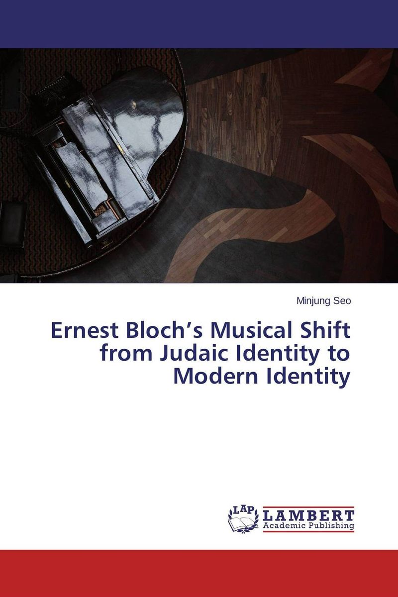 Ernest Bloch's Musical Shift from Judaic Identity to Modern Identity