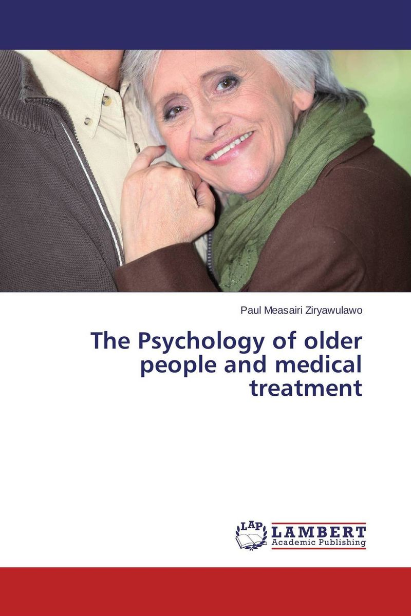 The Psychology of older people and medical treatment best practice with older people