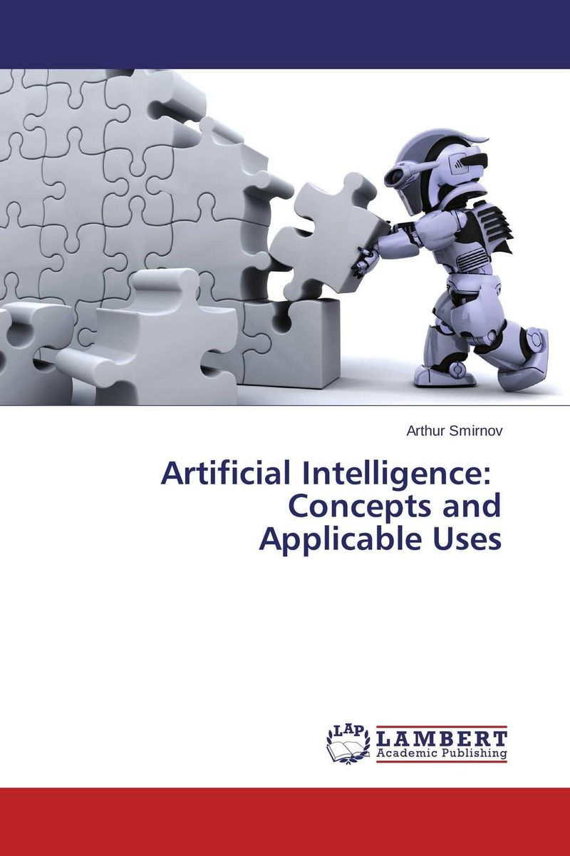 Artificial Intelligence:   Concepts and  Applicable Uses artificial intelligence the basics
