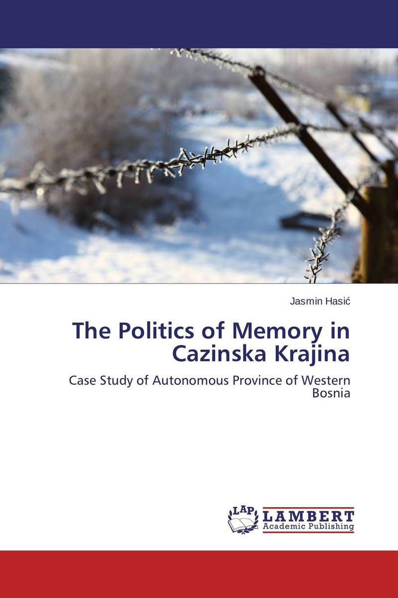 The Politics of Memory in Cazinska Krajina the politics of memory in cazinska krajina