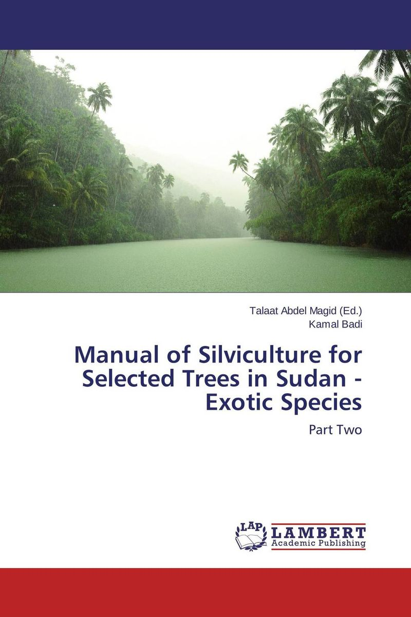 Manual of Silviculture for Selected Trees in  Sudan - Exotic Species trees of agra