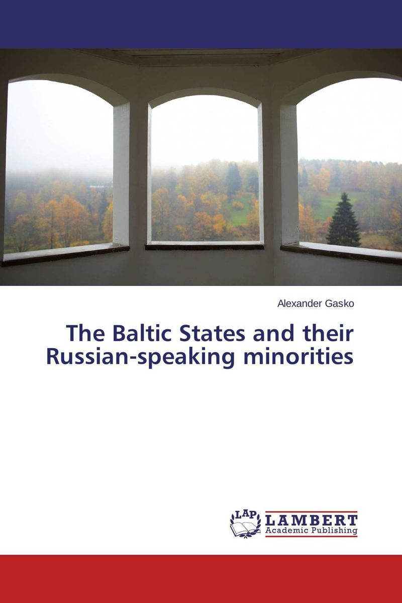 The Baltic States and their Russian-speaking minorities сборник статей ethnic conflicts in the baltic states in post soviet period