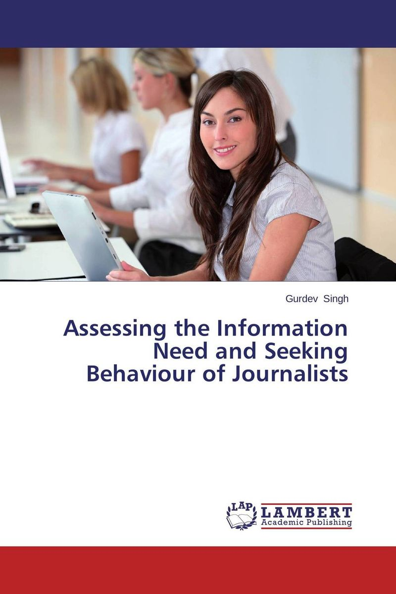 Assessing the Information Need and Seeking Behaviour of Journalists information seeking behaviour development in an academic institution