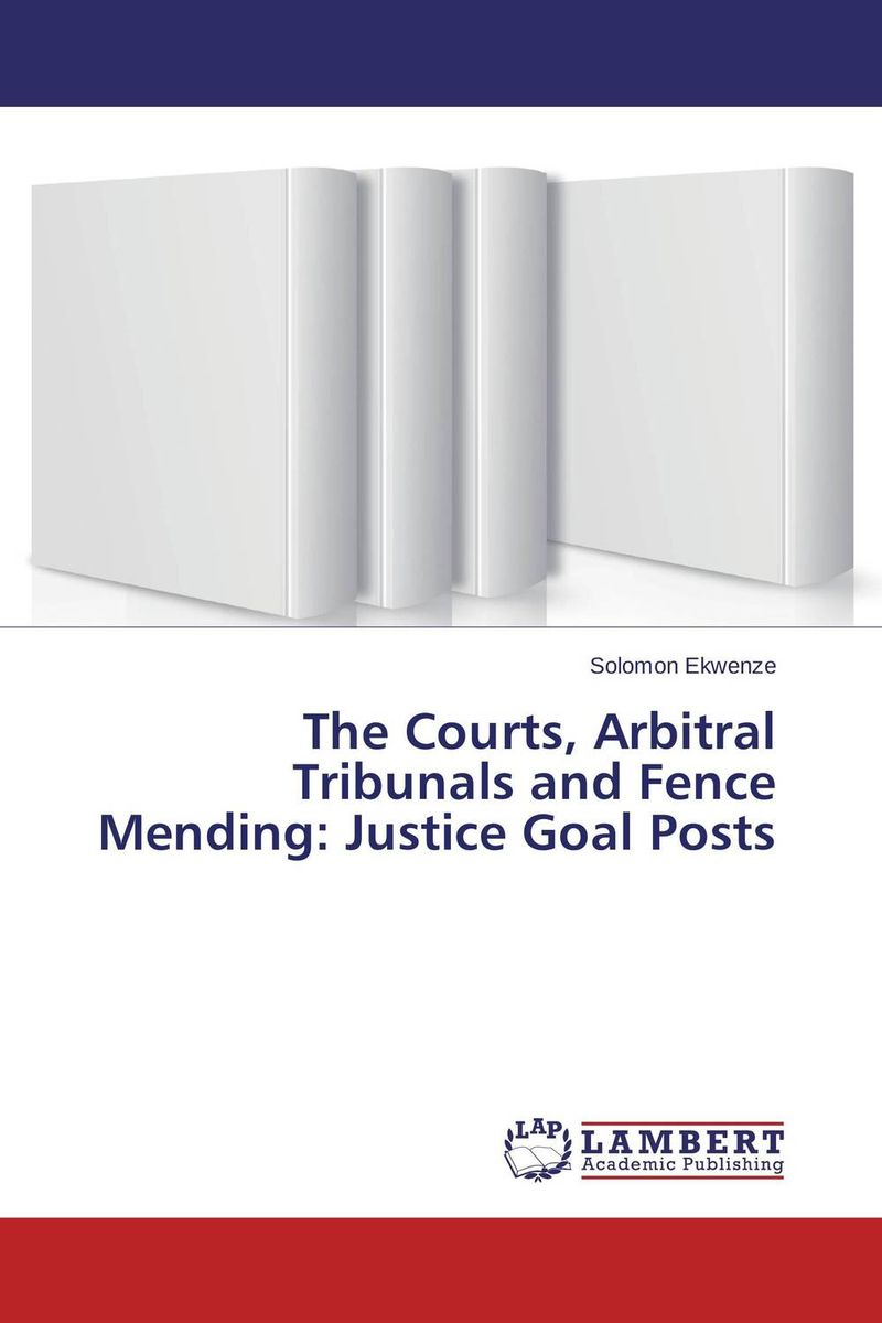 The Courts, Arbitral Tribunals and Fence Mending: Justice Goal Posts linguistic diversity and social justice