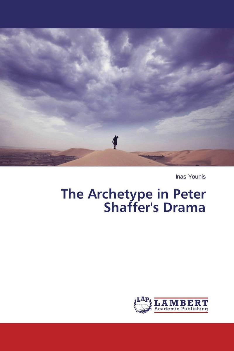 The Archetype in Peter Shaffer's Drama the theme of familial disintegration in select plays of sam shepard