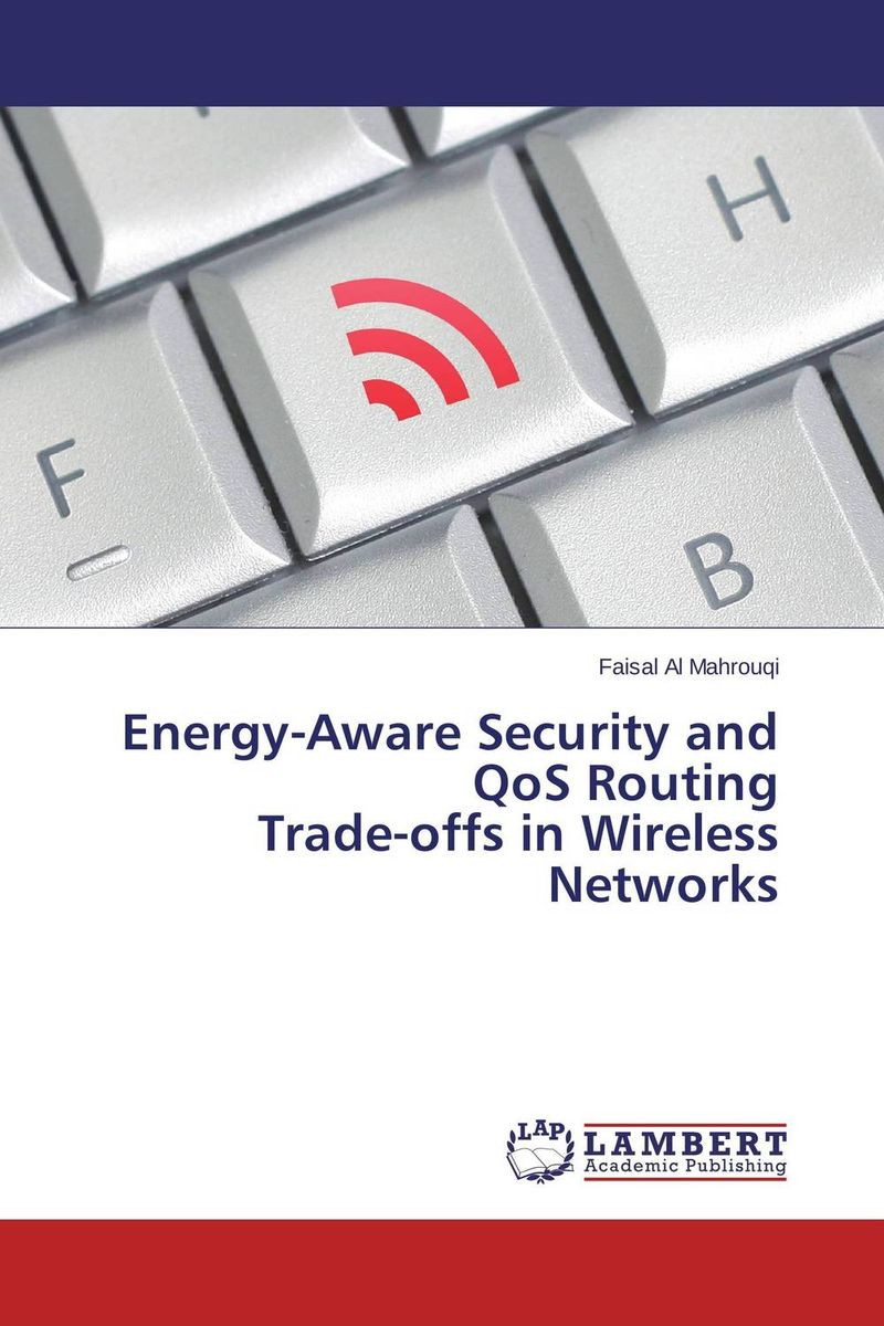 Energy-Aware Security and QoS Routing  Trade-offs in Wireless Networks belousov a security features of banknotes and other documents methods of authentication manual денежные билеты бланки ценных бумаг и документов