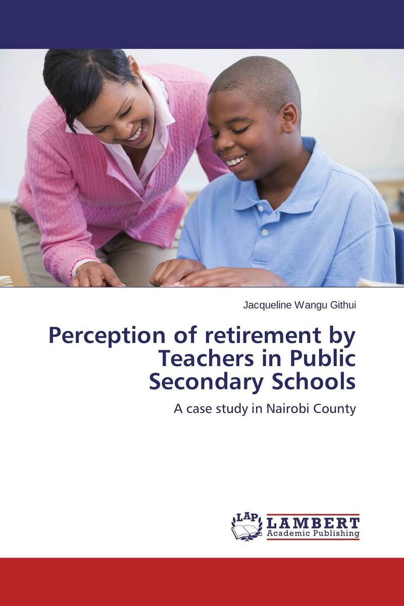 Perception of retirement by Teachers in Public Secondary Schools
