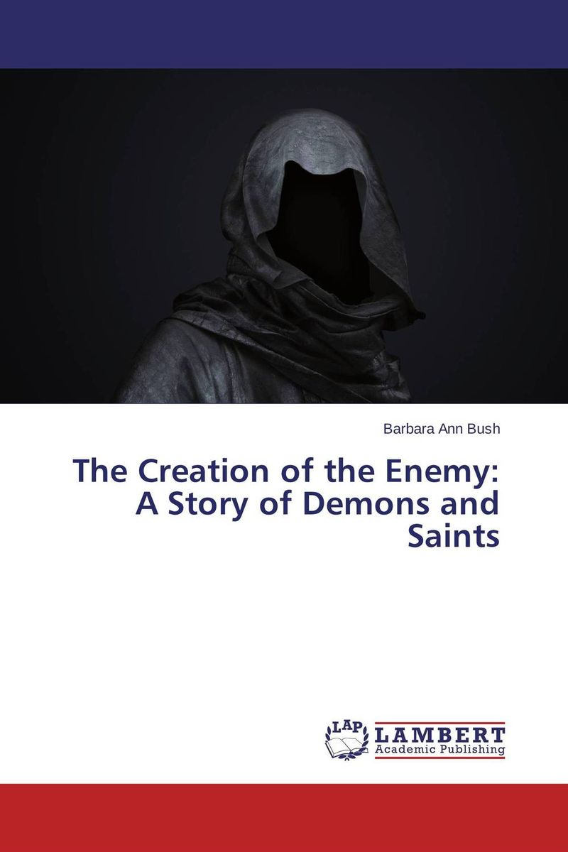 The Creation of the Enemy: A Story of Demons and Saints  racing the enemy stalin truman and the surrender of japan