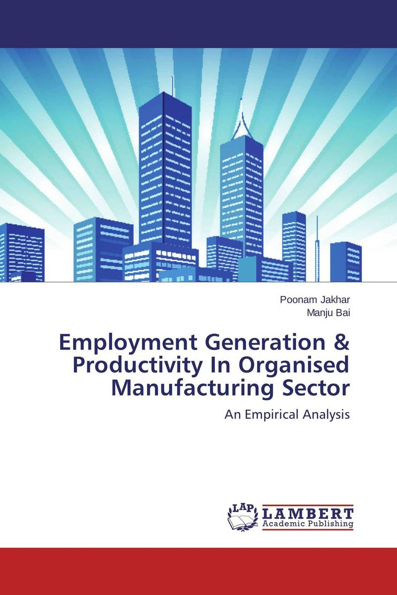 Employment Generation & Productivity In Organised Manufacturing Sector panchanan das output employment and productivity growth in indian manufacturing