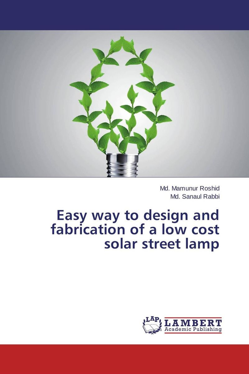 Easy way to design and fabrication of a low cost solar street lamp vinod kumar adigopula rakesh kumar and sunny deol guzzarlapudi overlay design of low volume road using light weight deflectometer