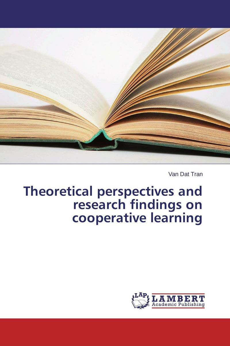 Theoretical perspectives and research findings on cooperative learning seyed mohammad hassan hosseini cooperative learning methods 1 research and innovation