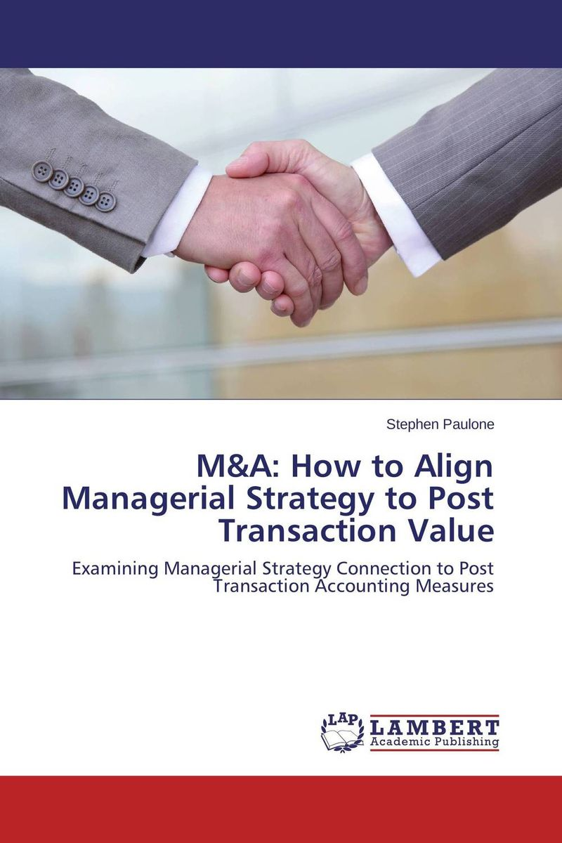 M&A: How to Align Managerial Strategy to Post Transaction Value razi imam driven a how to strategy for unlocking your greatest potential