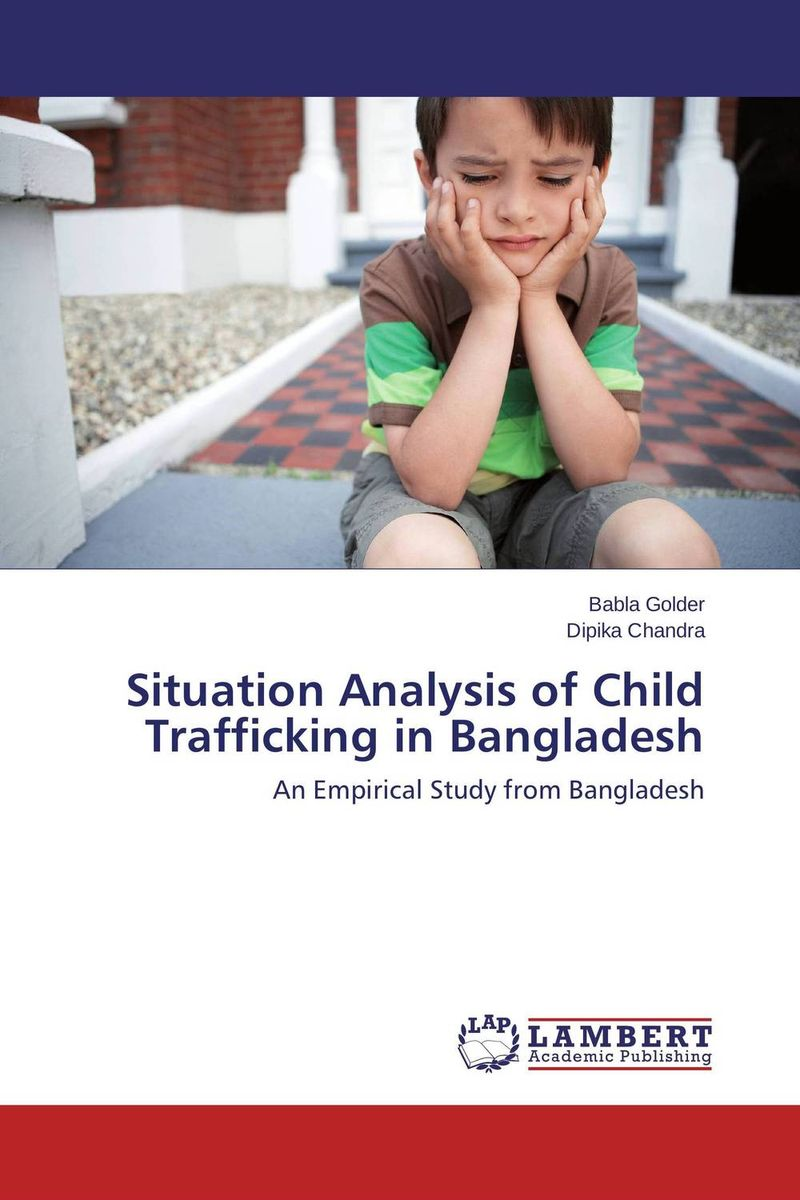 Situation Analysis of Child Trafficking in  Bangladesh the situation of street walking prostitutes
