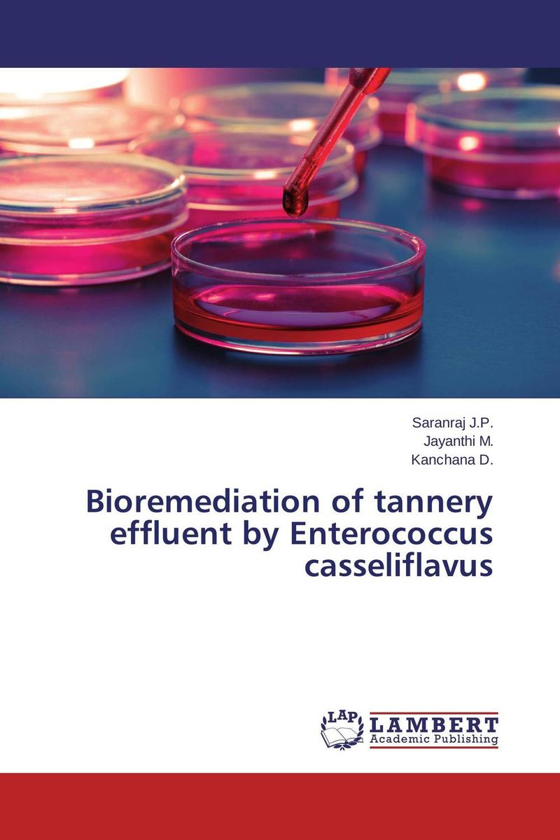 Bioremediation of tannery effluent by Enterococcus casseliflavus genotoxic effects of tannery industry effluent in labeo rohita