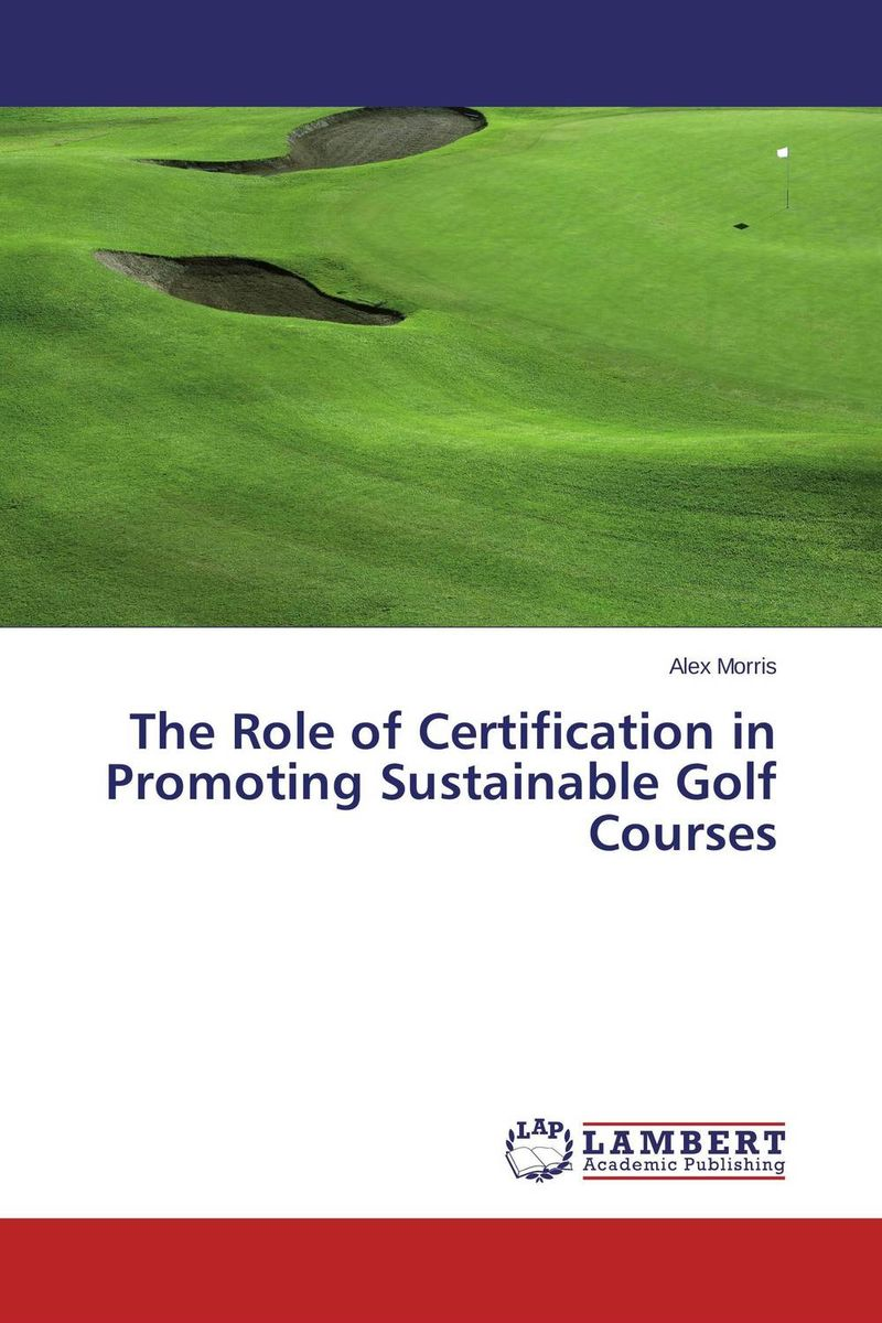 The Role of Certification in Promoting Sustainable Golf Courses an evaluation of the role of eia database in promoting eia practice