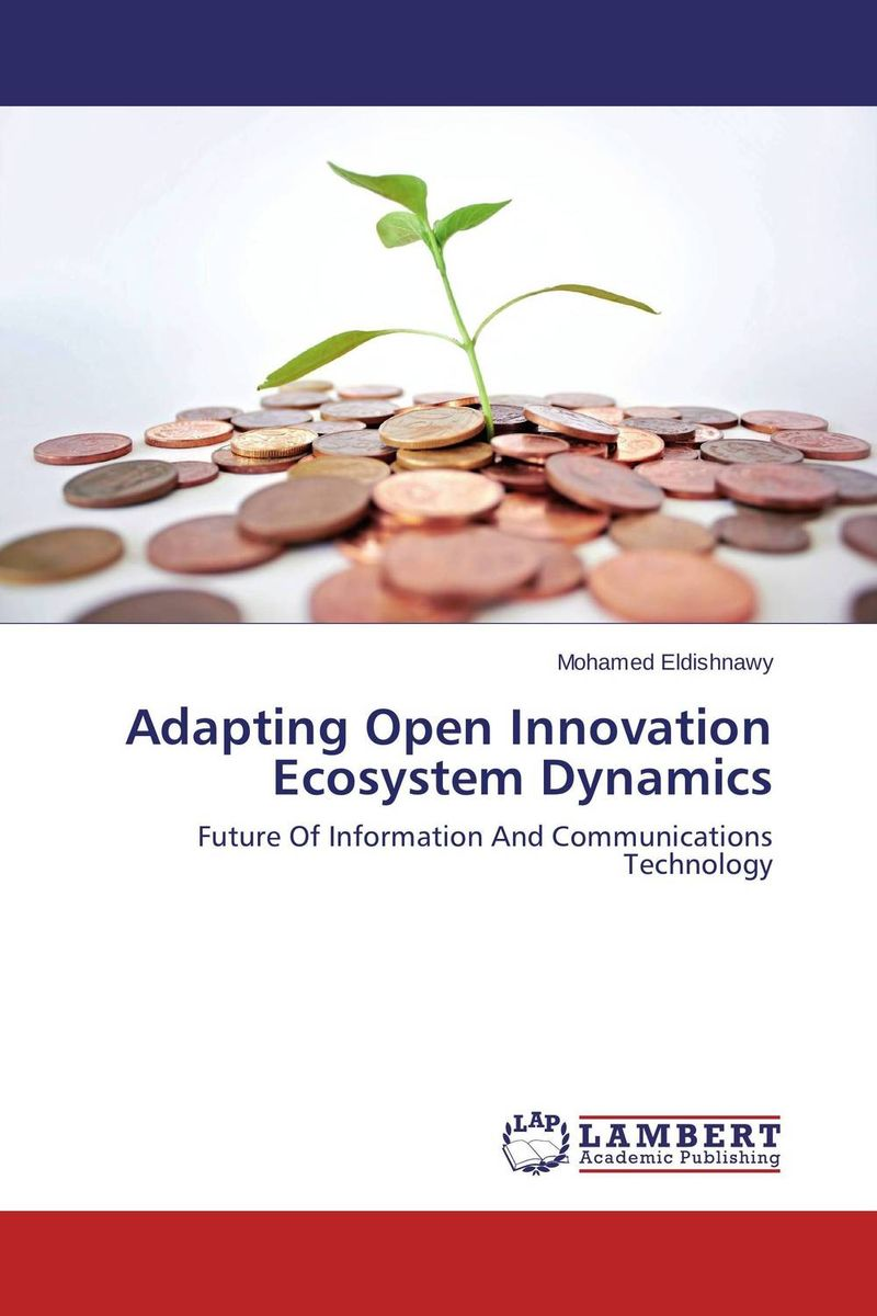 Adapting Open Innovation Ecosystem Dynamics henry chesbrough open services innovation rethinking your business to grow and compete in a new era