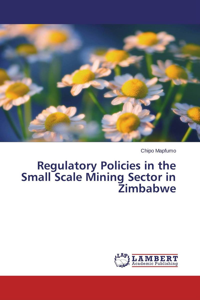 Regulatory Policies in the Small Scale Mining Sector in Zimbabwe emmanuel havugimana state policies and livelihoods