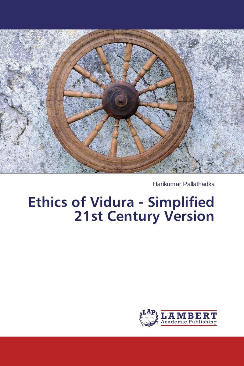 Ethics of Vidura - Simplified 21st Century Version the application of global ethics to solve local improprieties