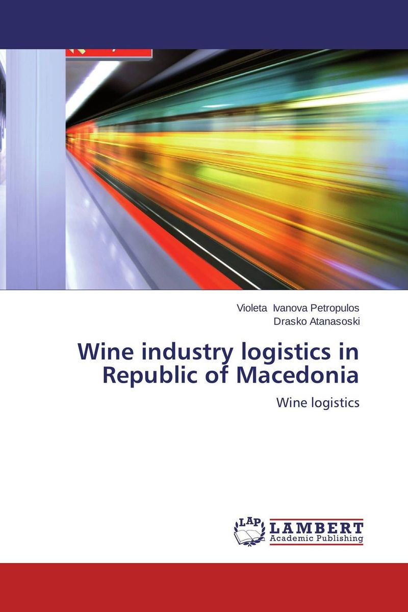 Wine industry logistics in Republic of Macedonia marketing and competitiveness of wine sector in republic of macedonia