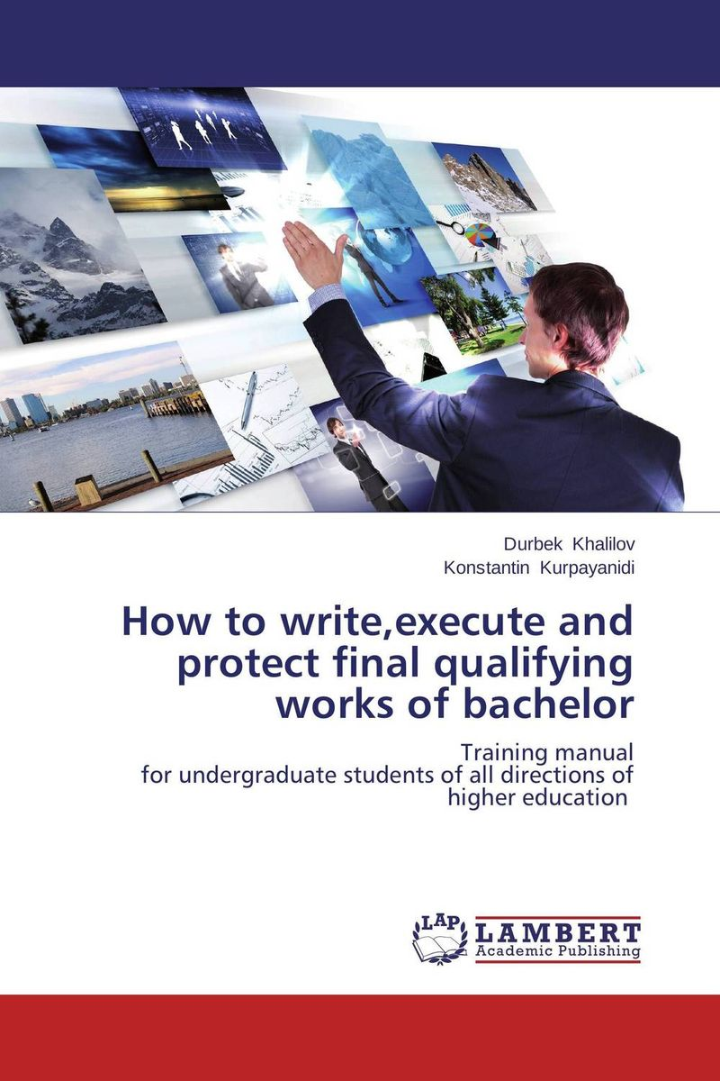 How to write,execute and protect final qualifying works of bachelor