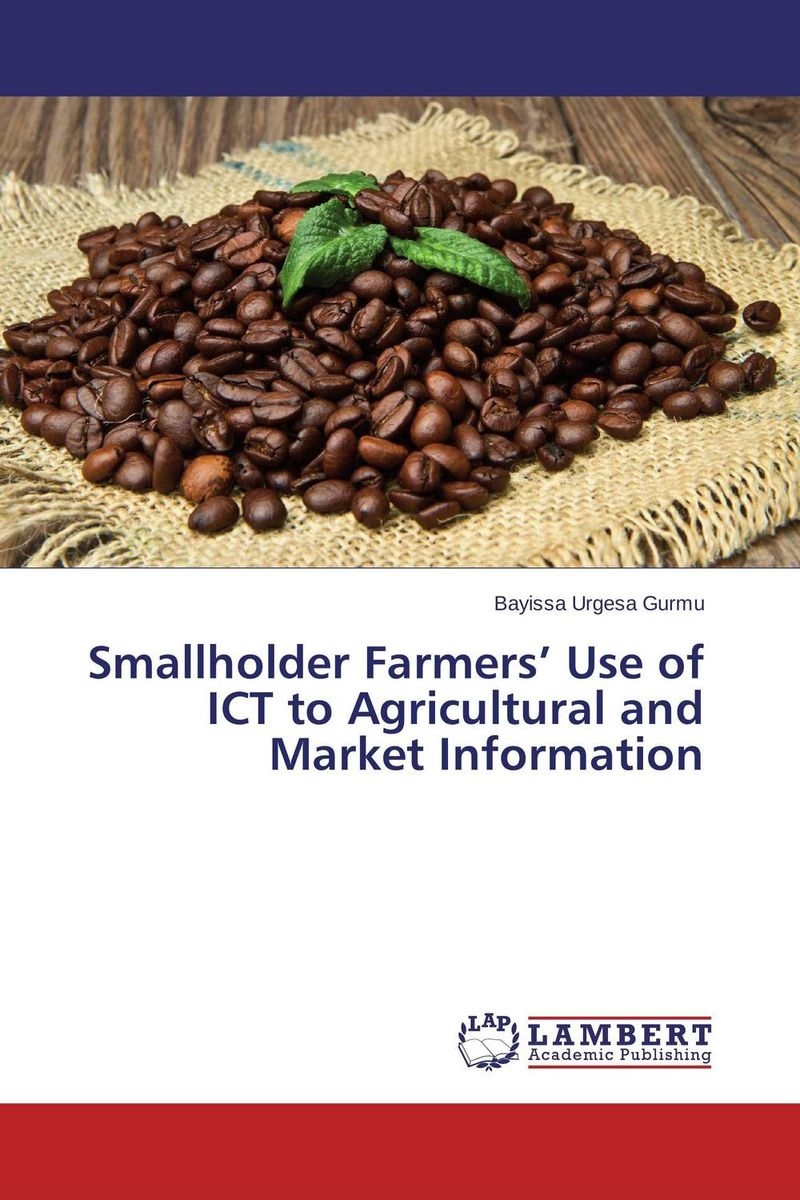 Smallholder Farmers' Use of ICT to Agricultural and Market Information tewodros ayalew dejene agricultural information system