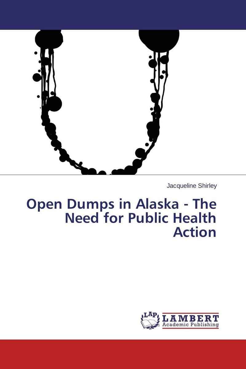 Open Dumps in Alaska - The Need for Public Health Action дозоры издательство аст